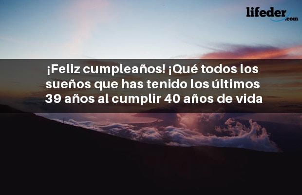 Feliz 40 Cumpleaños Frases Para Dedicar Lifeder